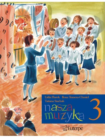 FLOREK, Lidia; TOMERA-CHMIEL, Ilona; STACHAK, Tatiana - Our Music 3. Handbook for aural development for pupils at music schools