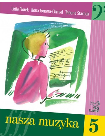 FLOREK, Lidia; TOMERA-CHMIEL, Ilona; STACHAK, Tatiana - Our Music 5. Handbook for aural and sight-singing development for pupils at music schools