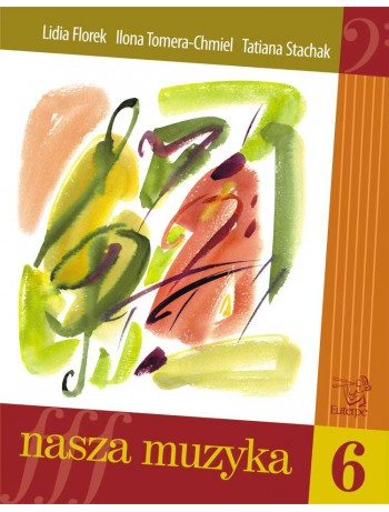 FLOREK, Lidia; TOMERA-CHMIEL, Ilona; STACHAK, Tatiana - Our Music 6. Handbook for aural and sight-singing development for pupils at music schools