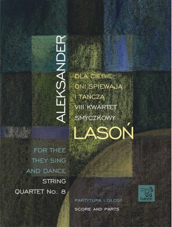 LASOŃ, Aleksander - For Thee They Sing and Dance. String Quartet No. 8